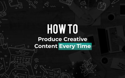 How to Produce Creative Content Every Time