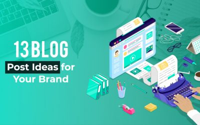 13 Blog Post Ideas for Your Brand
